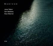 June Tabor, Iain Ballamy, Huw Warren: Quercus - CD