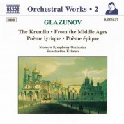 Konstantine Krimets: Glazunov, A.K.: Orchestral Works, Vol.  2 - the Kremlin / From the Middle Ages / Poeme Lyrique / Poeme Epique - CD