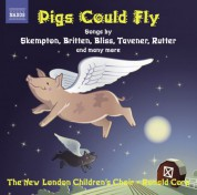 New London Children's Choir: Children's Choir Music: New London Children's Choir - Skempton, H. / Corp, R. / Bennett, R.R. / Chilcott, B. / Rutter, J. / Maw, N. (Pigs Could Fly) - CD
