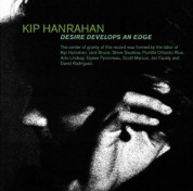 Kip Hanrahan: Desire Develops an Edge - CD