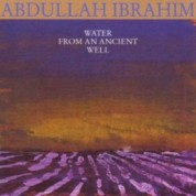Abdullah Ibrahim: Water From An Ancient Well - CD