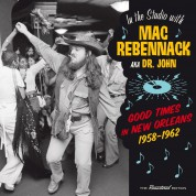 Dr. John: In The Studio With Mac Rebennack - Good Times In New Orleans 1958-1962 - CD