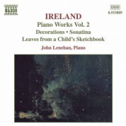 Ireland, J.: Piano Works, Vol.  2  - Decorations / Sonatina / Leaves From A Child's Sketchbook - CD