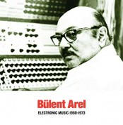 Bülent Arel: Electronic Music 1960-1973 (Remastered) - Plak
