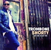 Trombone Shorty: Say That To Say This - CD