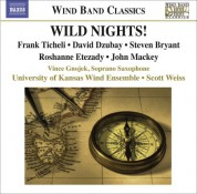 University of Kansas Wind Ensemble: Ticheli, F.: Wild Nights! / Etezady, R.: Anahita / Mackey, J.: Soprano Saxophone Concerto - CD