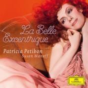 Patricia Petibon, Susan Manoff: Patricia Petibon - La Belle Excentrique - CD