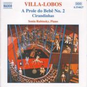 Sonia Rubinsky: Villa-Lobos, H.: Piano Music, Vol. 2 - A Prole Do Bebe, No. 2 / Cirandinhas - CD