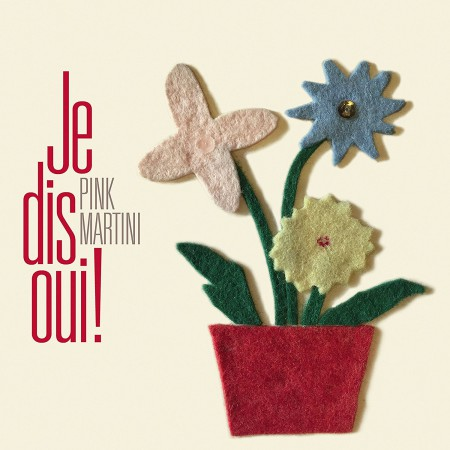 Pink Martini: Je Dis Oui! - CD