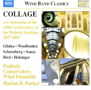 Peabody Conservatory Wind Ensemble: Collage - A Celebration of the 150th Anniversary of the Peabody Institute, 1857-2007 - CD