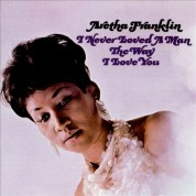 Aretha Franklin: I Never Loved a Man the Way I Love You - Plak