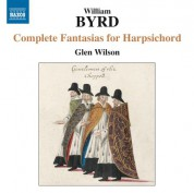 Glen Wilson: Byrd: Complete Fantasias for Harpsichord - CD
