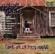 Junior Wells: Come On In This House - CD