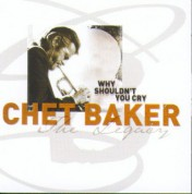 Chet Baker: The Legacy Vol. 3 - Why Shouldn't You Cry - CD