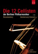 The 12 Cellists of the Berlin Philharmonic Orchestra: 12 Cellists of the Berlin Philharmonic Orchestra: 40th Anniversary (Concert & Documentary) - DVD