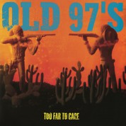 Old 97's: Too Far To Care - Plak