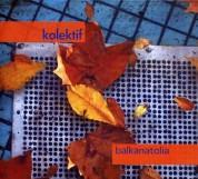 Kolektif: Balkanatolia - CD