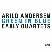Arild Andersen: Green In Blue - Early Quartets - CD