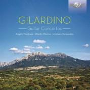 Angelo Marchese, Alberto Mesirca, Cristiano Porqueddu: Gilardino: 3 Concertos for Guitar and Chamber Orchestra - CD