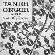 Taner Öngür, 43,75: Elektrik Gramofon - Plak