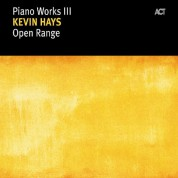 Kevin Hays: Piano Works III: Open Range - CD