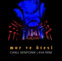 Mor ve Ötesi: Canlı Senfonik / Aya İrini - Plak