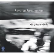 Güç Başar Gülle: Reverse Perspective - CD