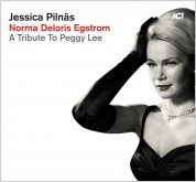 Jessica Pilnäs: Norma Deloris Egstrom - A Tribute to Peggy Lee - CD