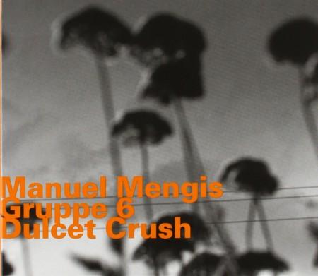 Manuel Mengis: Dulcet Crush - CD