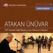Atakan Ünüvar: TRT Arşiv Serisi 78 - TRT İstanbul Hafif Müzik ve Caz Orkestrası Yıldızları - CD