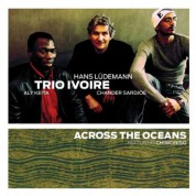 Chiwoniso, Trio Ivoire: Across The Oceans - CD