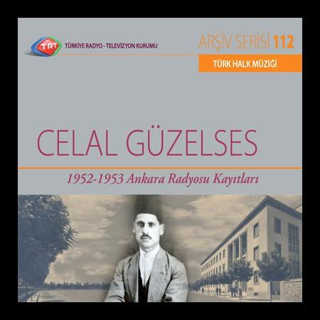 Celal Güzelses: TRT Arşiv Serisi 112 - 1952 - 1953 Ankara Radyosu Kayıtları - CD
