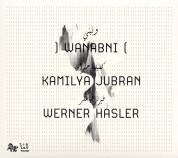 Kamilya Jubran, Werner Hasler: Wanabni - CD