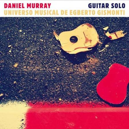 Daniel Murray: Universo Musical De Egberto Gismonti - CD