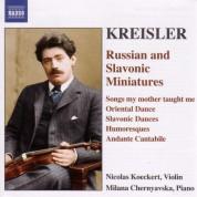 Nicolas Koeckert, Milana Chernyavska: Fritz Kreisler: Russian And Slavonic Miniatures - CD