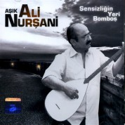 Aşık Ali Nurşani: Sensizliğin Yeri Bomboş - CD