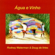 Rodney Waterman, Doug de Vries: agua e Vinho - CD