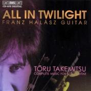 Franz Halasz: All in Twilight, Complete Music for Solo Guitar by Toru Takemitsu - CD
