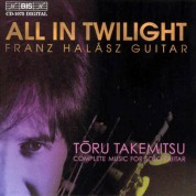 Franz Halasz: All in Twilight, Complete Music for Solo Guitar by Toru Takemitsu - CD