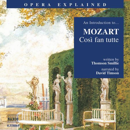 Opera Explained: Mozart - Cosi Fan Tutte (Smillie) - CD