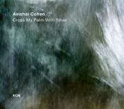 Avishai Cohen: Cross My Palm With Silver - Plak