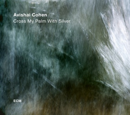 Avishai Cohen: Cross My Palm With Silver - Plak