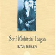 Şerif Muhiddin Targan: Şerif Muhittin Targan - Bütün Eserleri - CD