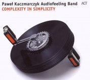 Pawel Kaczmarczyk Audiofeeling Band: Complexity in Simplicity - CD