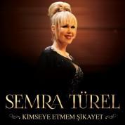 Semra Türel: Kimseye Etmem Şikayet - CD