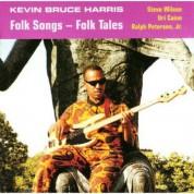 Kevin Bruce Harris: Folk Songs - Folk Tales - CD