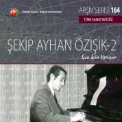 Şekip Ayhan Özışık, Çeşitli Sanatçılar: TRT Arşiv Serisi 164 - Şekip Ayhan Özışık - 2 - CD