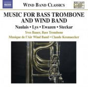 Yves Bauer: Bass Trombone and Wind Band Music - Naulais, J. / Lys, M. / Ewazen, E. / Steckar, M. - CD