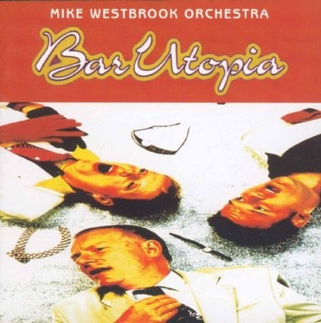 Mike Westbrook Orchestra: Bar Utopia - CD
