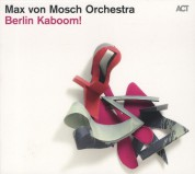 Max von Mosch Orchestra: Berlin Kaboom! - CD